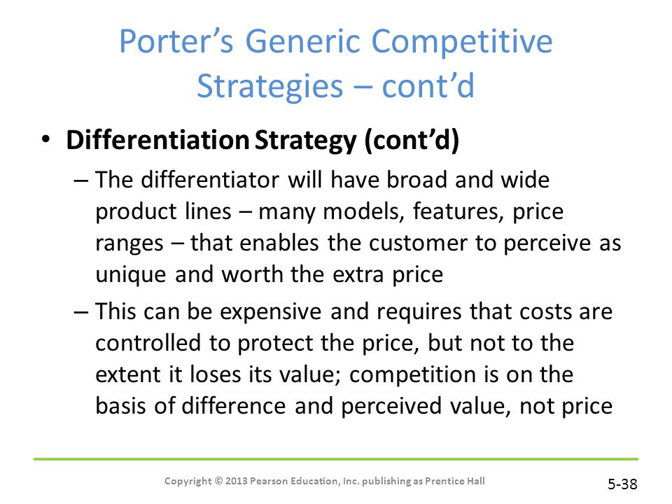 5-38 Copyright © 2013 Pearson Education, Inc. publishing as Prentice Hall Porter's Generic Competitive Strategies – cont'd Differentiation Strategy (c