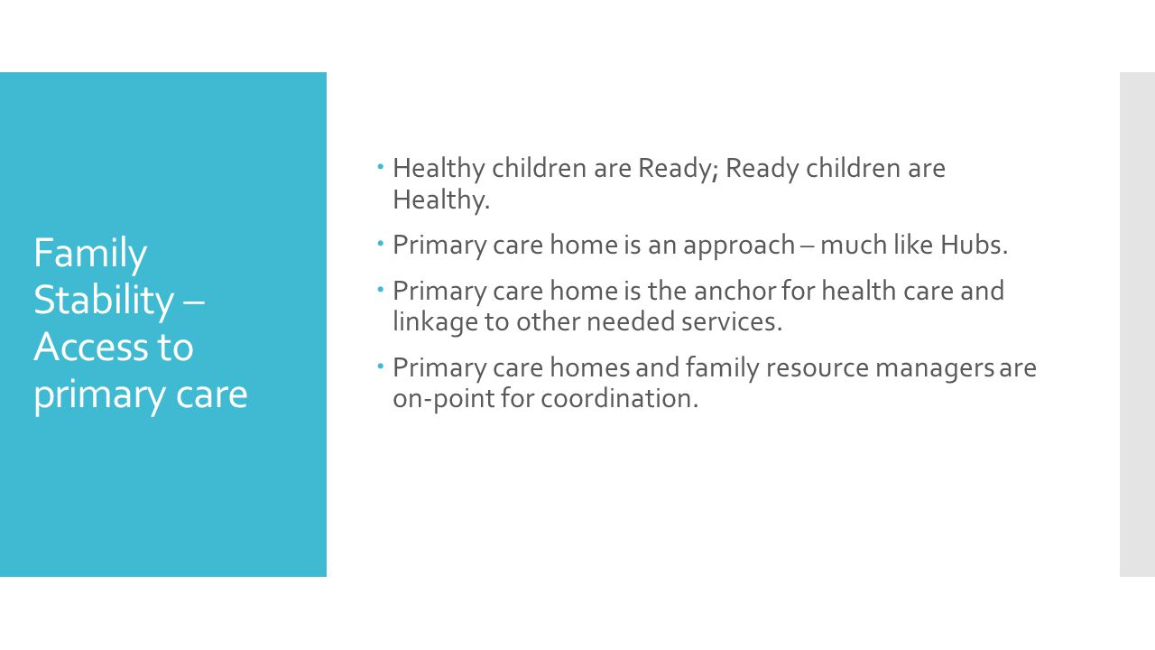 Family Stability – Access to primary care  Healthy children are Ready; Ready children are Healthy.