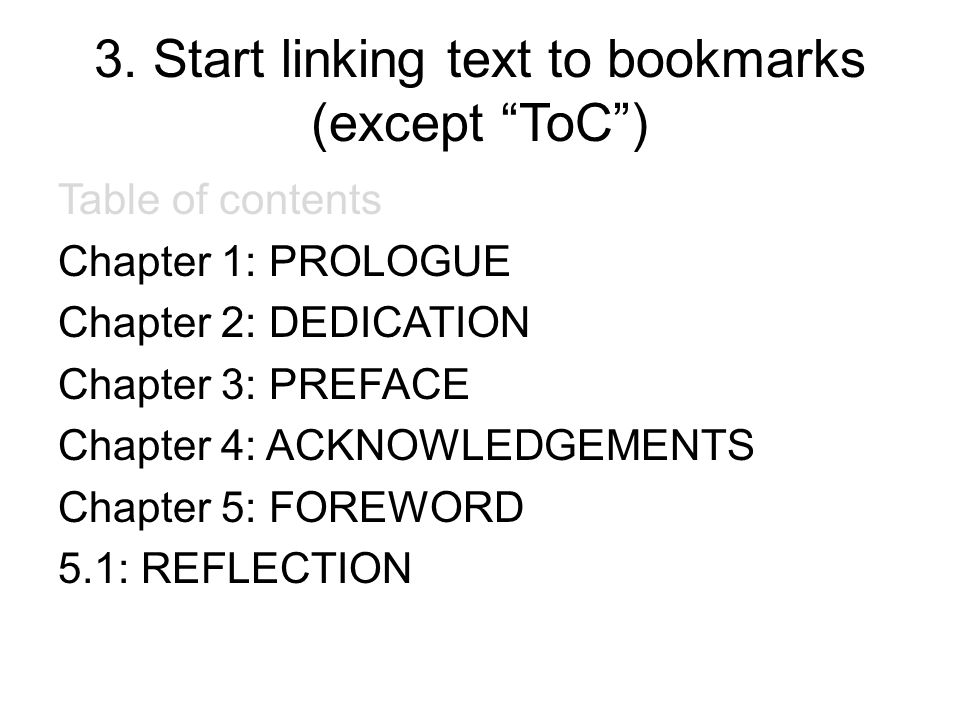 """3. Start linking text to bookmarks (except """"ToC"""") Table of contents Chapter 1: PROLOGUE Chapter 2: DEDICATION Chapter 3: PREFACE Chapter 4: ACKNOWLEDG"""