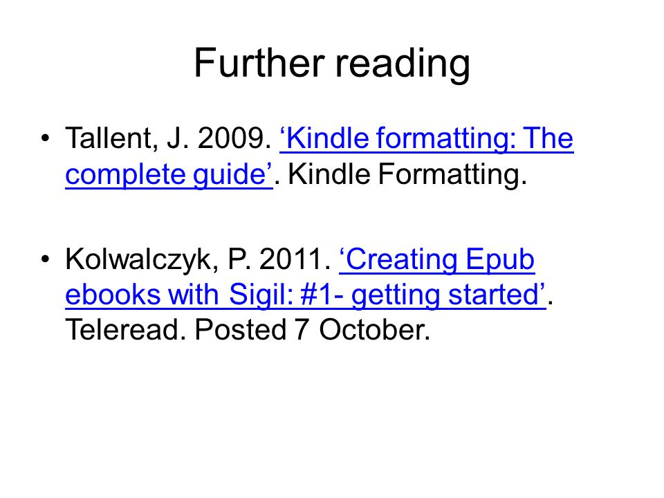 Further reading Tallent, J. 2009. 'Kindle formatting: The complete guide'.