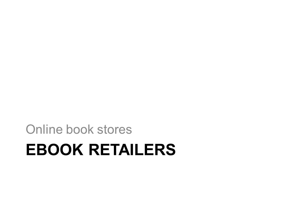 EBOOK RETAILERS Online book stores