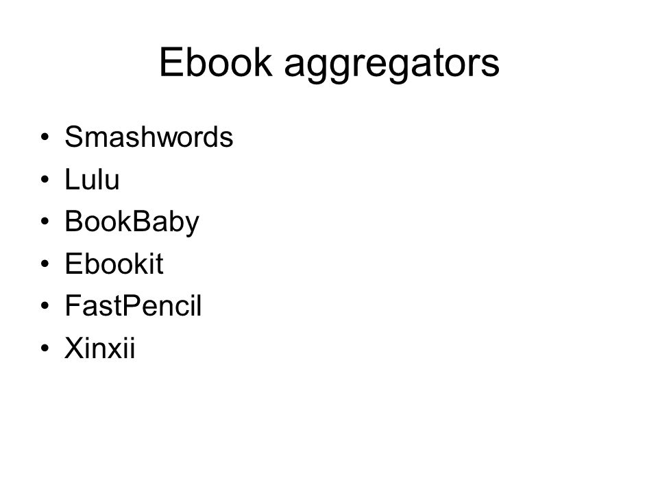 Ebook aggregators Smashwords Lulu BookBaby Ebookit FastPencil Xinxii