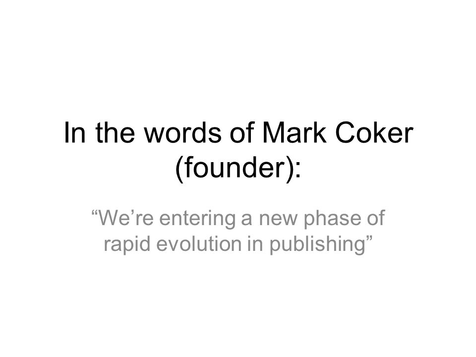 In the words of Mark Coker (founder): We're entering a new phase of rapid evolution in publishing