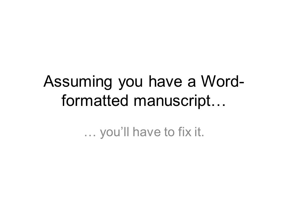 Assuming you have a Word- formatted manuscript… … you'll have to fix it.