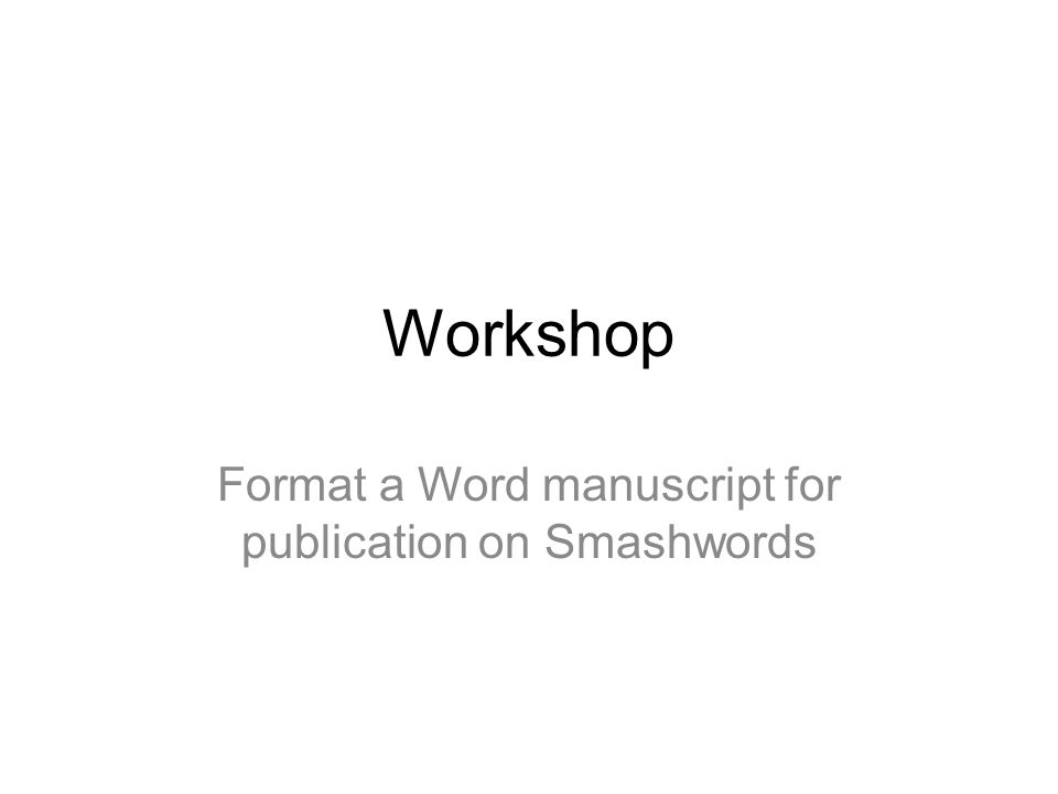 Workshop Format a Word manuscript for publication on Smashwords