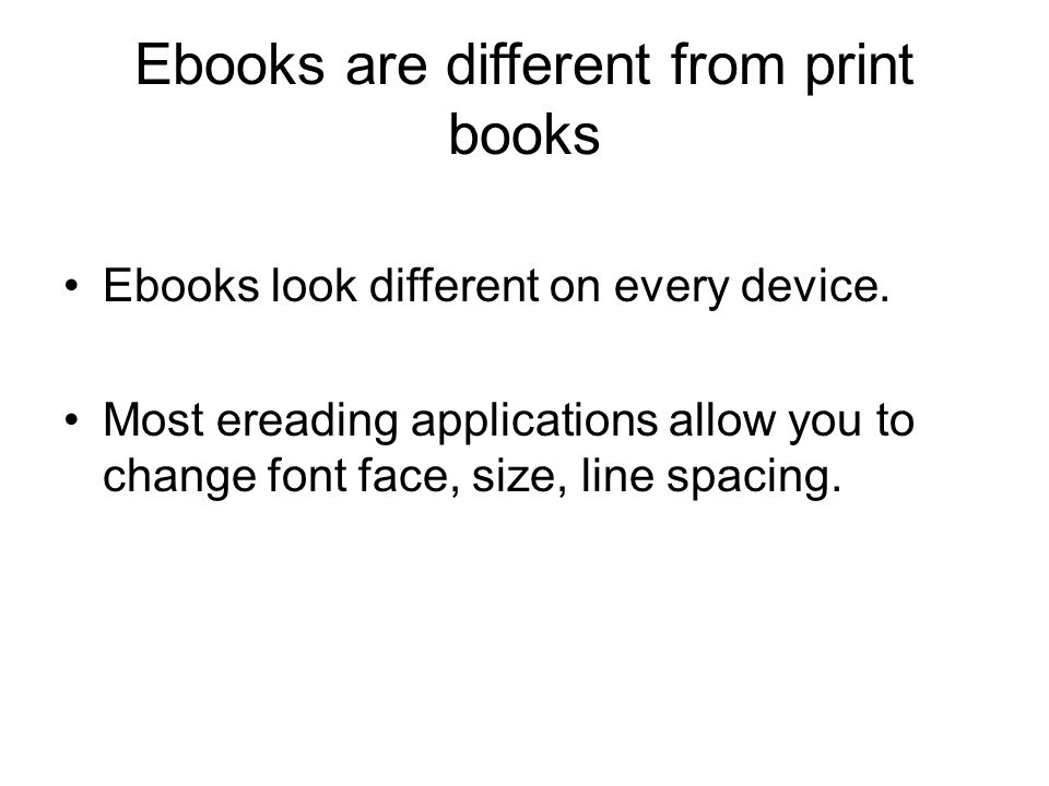 Ebooks are different from print books Ebooks look different on every device.