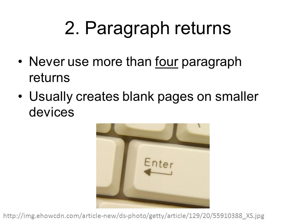 2. Paragraph returns Never use more than four paragraph returns Usually creates blank pages on smaller devices http://img.ehowcdn.com/article-new/ds-p