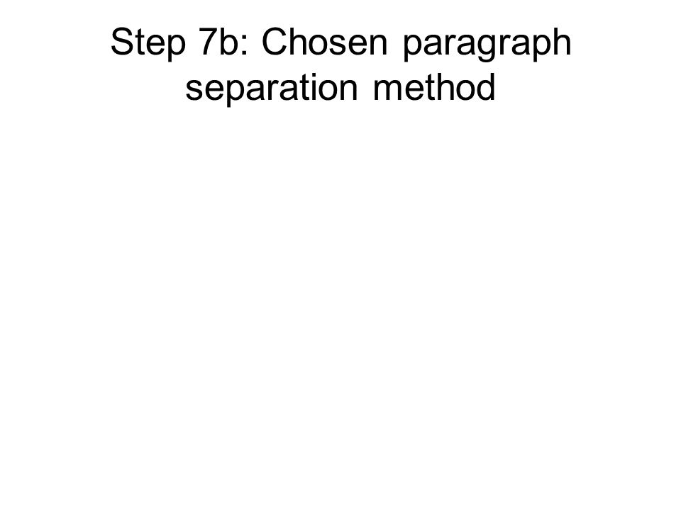 Step 7b: Chosen paragraph separation method