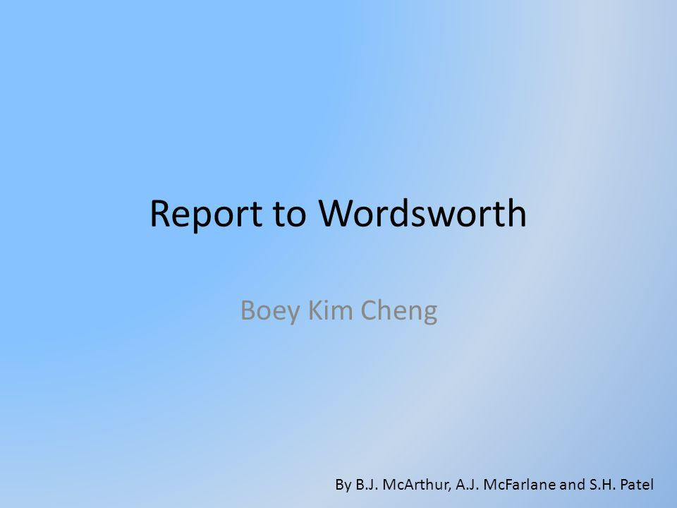 Report to Wordsworth Boey Kim Cheng By B.J. McArthur, A.J. McFarlane and S.H. Patel