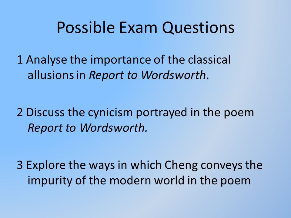 Possible Exam Questions 1 Analyse the importance of the classical allusions in Report to Wordsworth. 2 Discuss the cynicism portrayed in the poem Repo