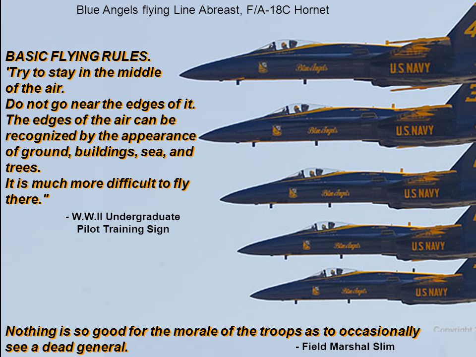 Blue Angels flying Line Abreast, F/A-18C Hornet Nothing is so good for the morale of the troops as to occasionally see a dead general.