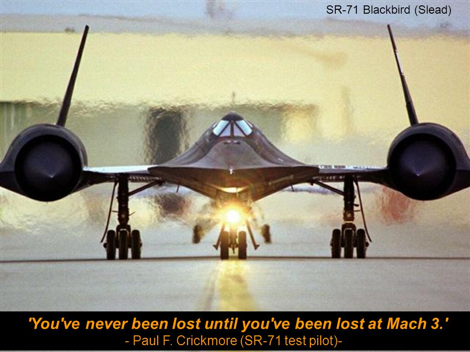 You ve never been lost until you ve been lost at Mach 3. - Paul F.