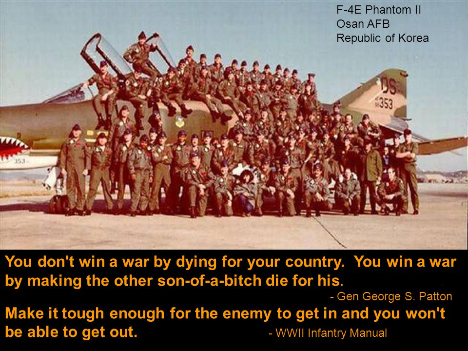 You don t win a war by dying for your country.