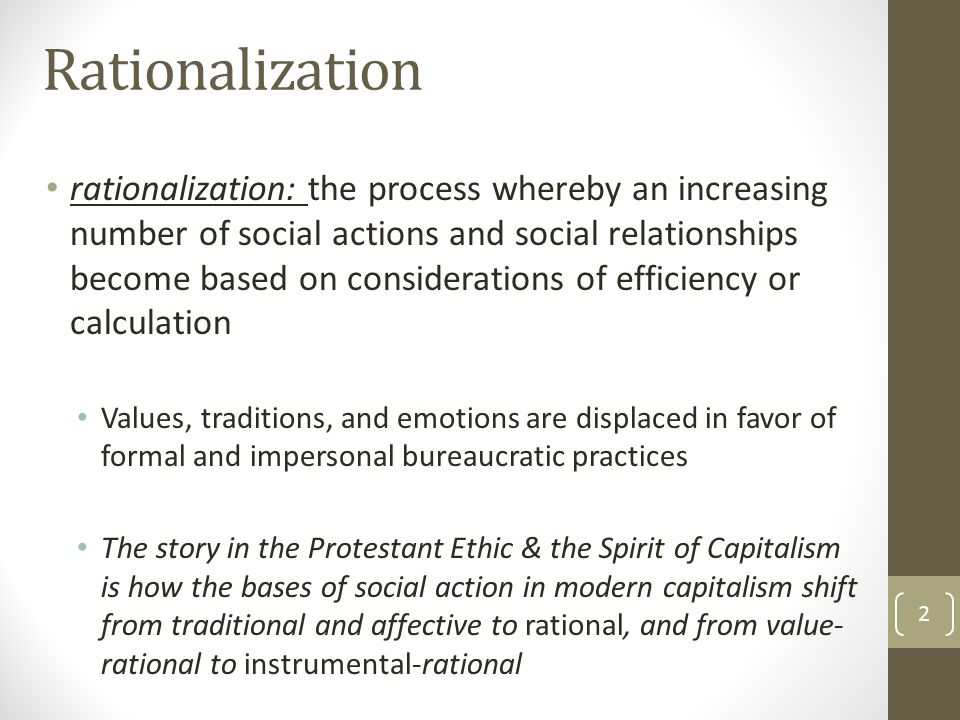 Rationalization rationalization: the process whereby an increasing number of social actions and social relationships become based on considerations of