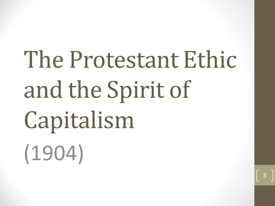 The Protestant Ethic and the Spirit of Capitalism (1904) 3