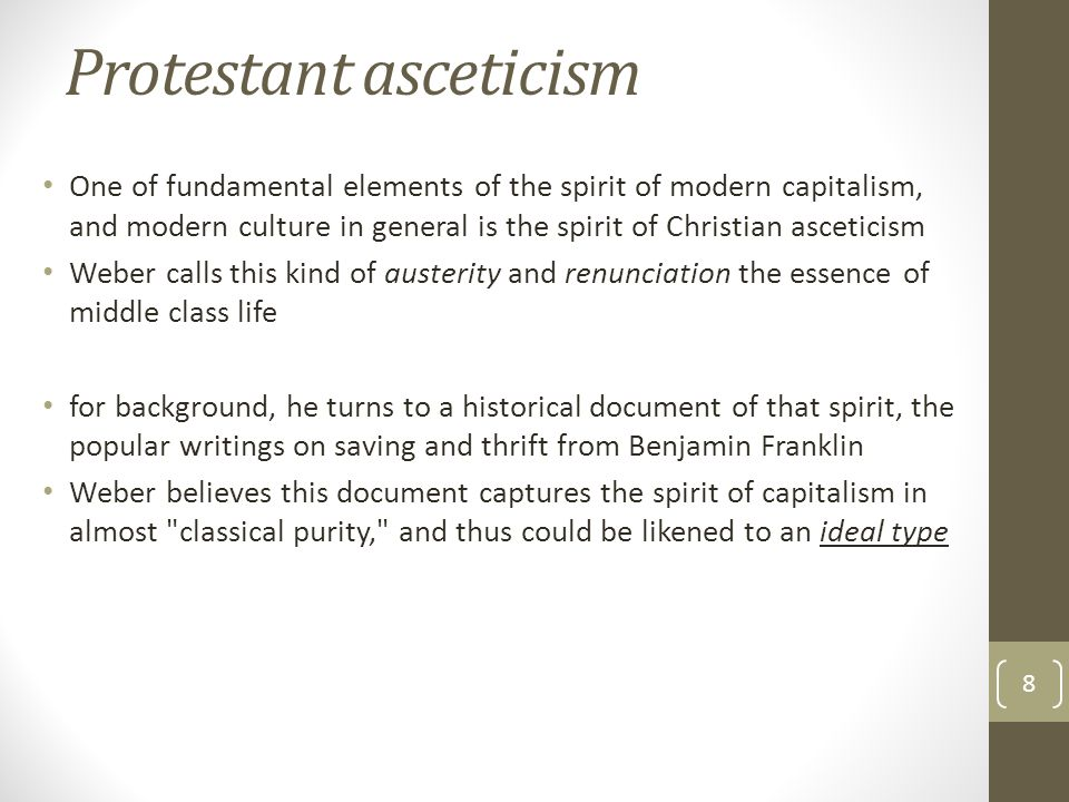 Protestant asceticism One of fundamental elements of the spirit of modern capitalism, and modern culture in general is the spirit of Christian ascetic
