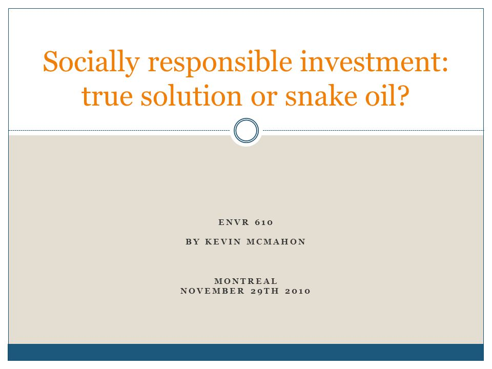 ENVR 610 BY KEVIN MCMAHON MONTREAL NOVEMBER 29TH 2010 Socially responsible investment: true solution or snake oil