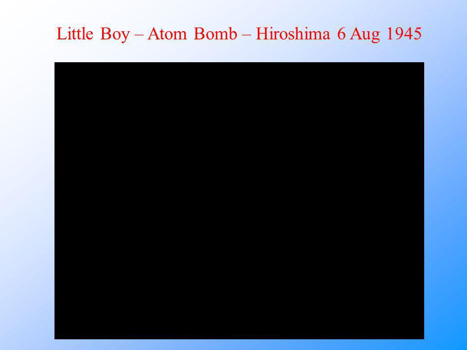 Little Boy – Atom Bomb – Hiroshima 6 Aug 1945