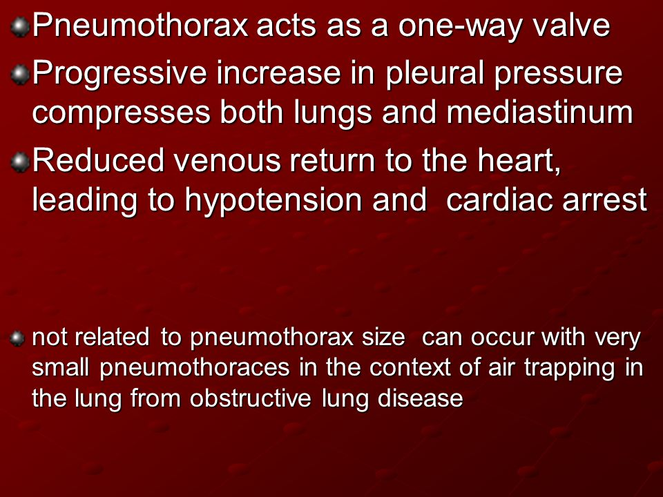 Pneumothorax acts as a one-way valve Progressive increase in pleural pressure compresses both lungs and mediastinum Reduced venous return to the heart