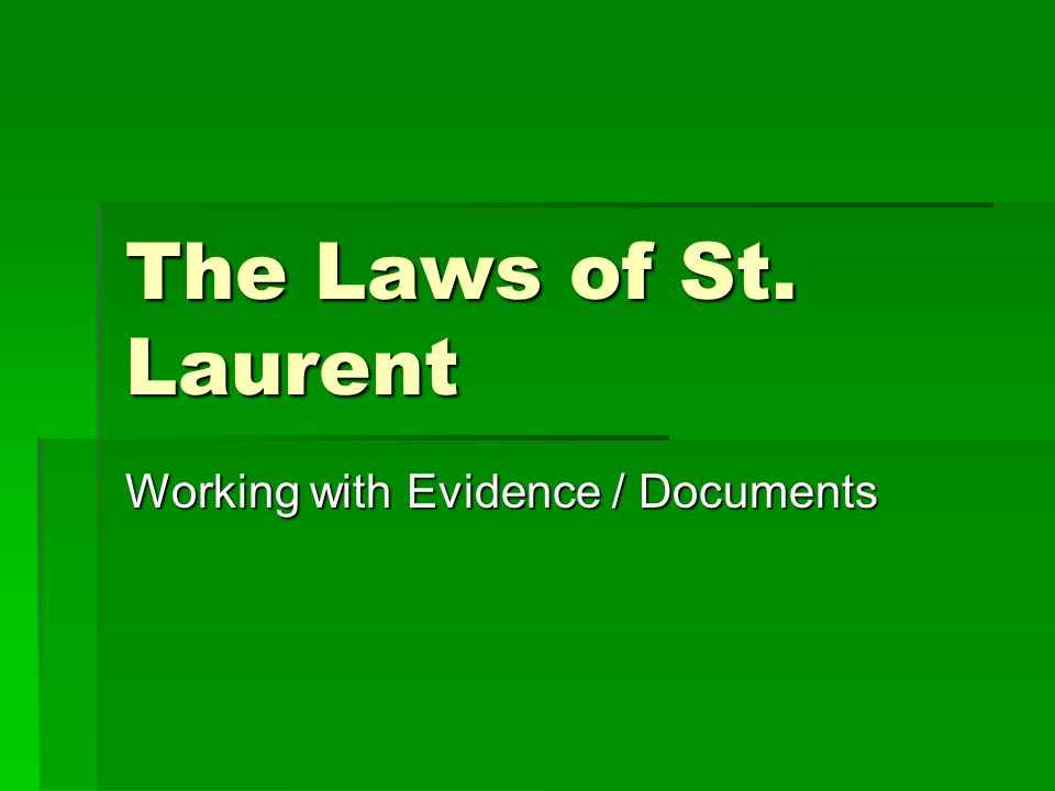 The Laws of St. Laurent Working with Evidence / Documents