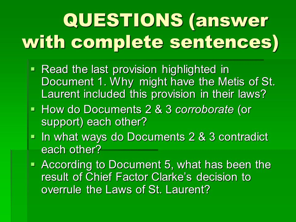 QUESTIONS (answer with complete sentences)  Read the last provision highlighted in Document 1. Why might have the Metis of St. Laurent included this