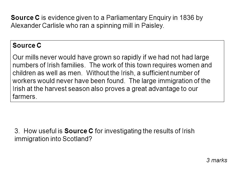 Source C is evidence given to a Parliamentary Enquiry in 1836 by Alexander Carlisle who ran a spinning mill in Paisley. Source C Our mills never would