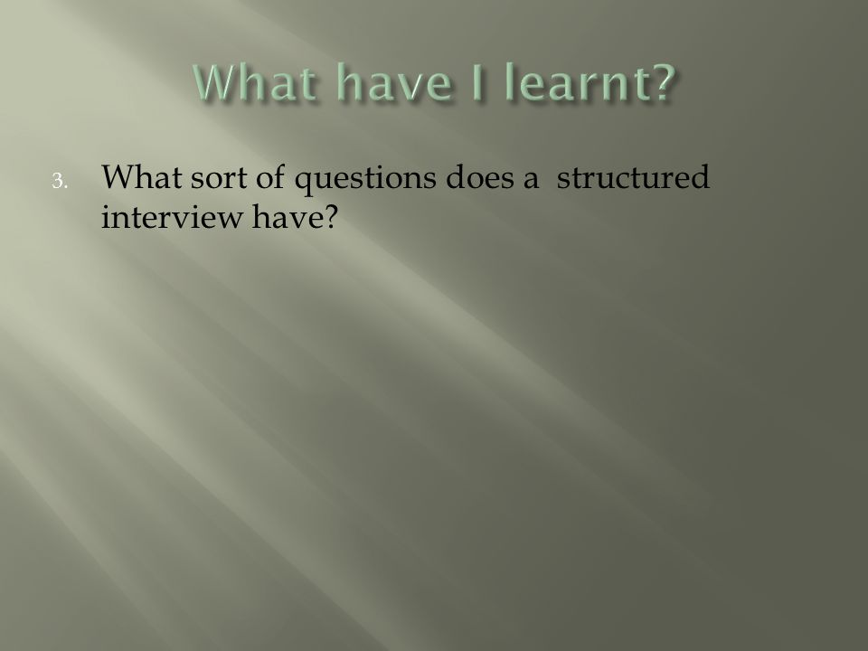 3. What sort of questions does a structured interview have