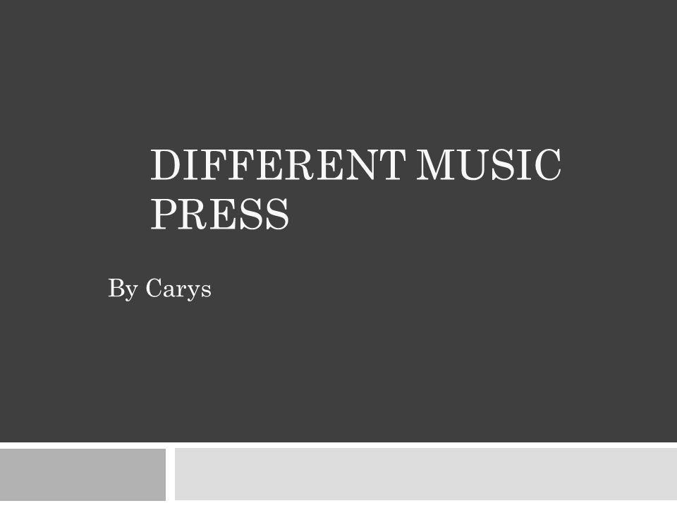 By Carys DIFFERENT MUSIC PRESS
