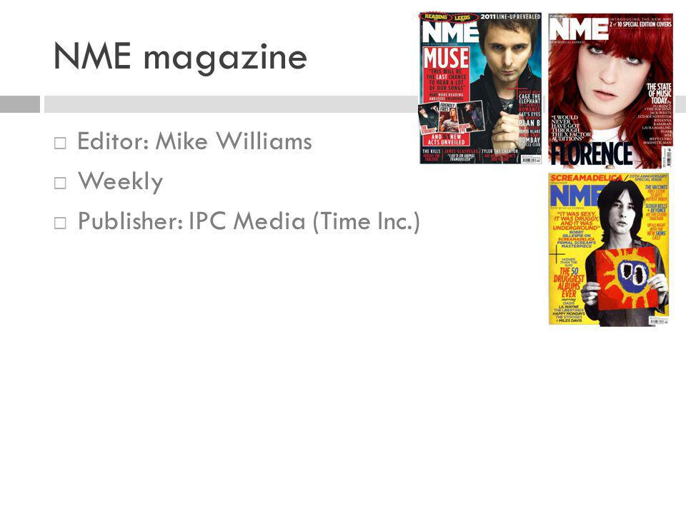 NME magazine  Editor: Mike Williams  Weekly  Publisher: IPC Media (Time Inc.)