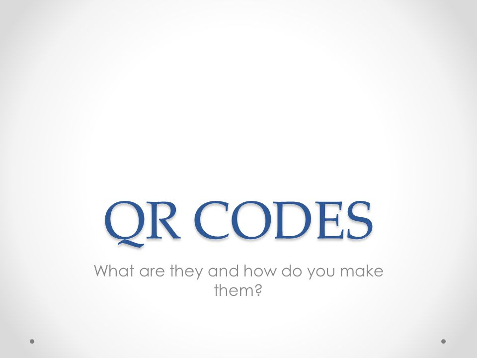 QR CODES What are they and how do you make them