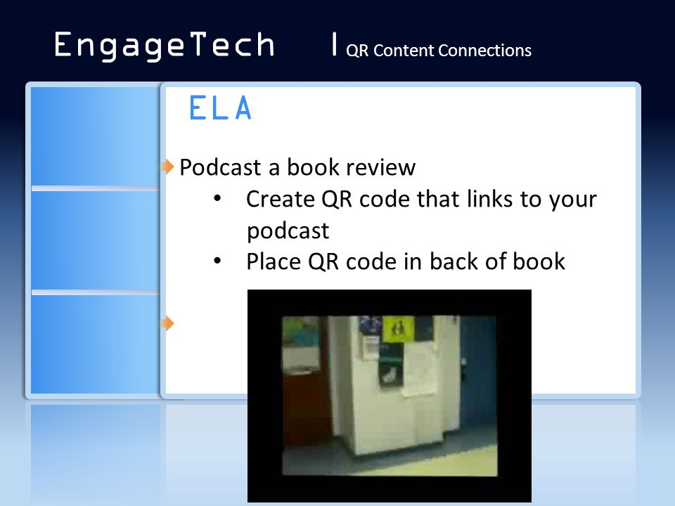 ELA Podcast a book review Create QR code that links to your podcast Place QR code in back of book EngageTech | QR Content Connections