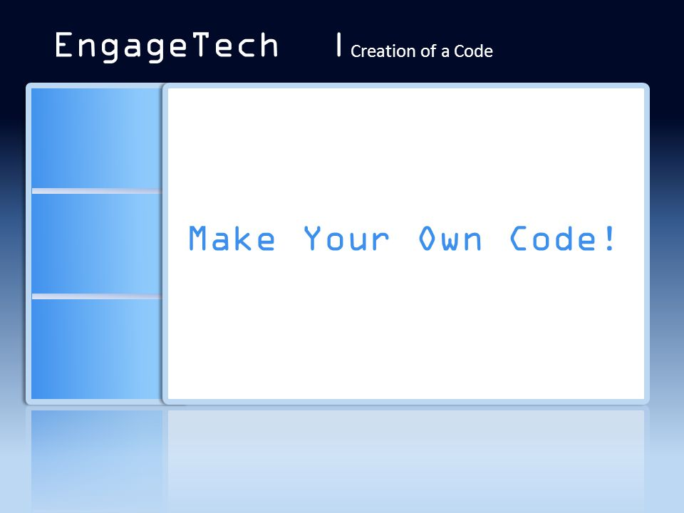 Make Your Own Code! EngageTech | Creation of a Code