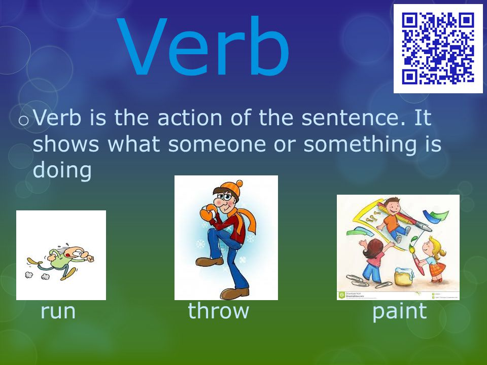 Verb o Verb is the action of the sentence.