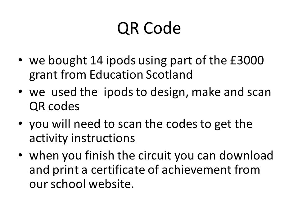 QR Code we bought 14 ipods using part of the £3000 grant from Education Scotland we used the ipods to design, make and scan QR codes you will need to