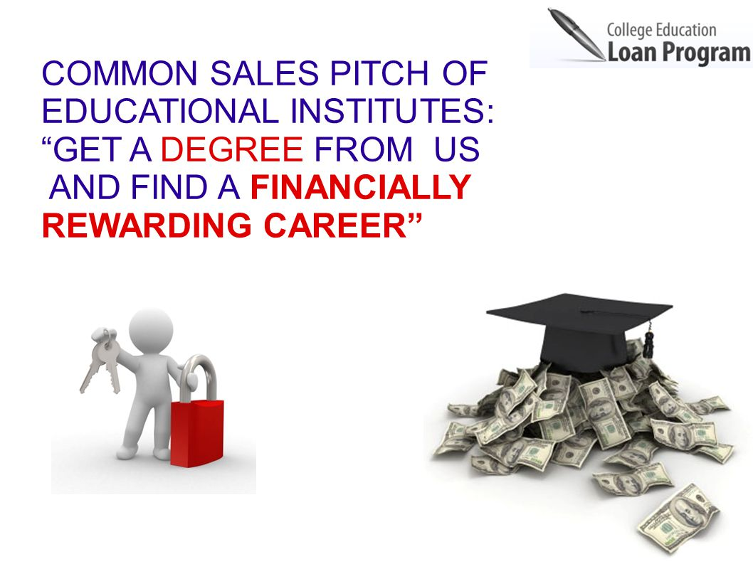 COMMON SALES PITCH OF EDUCATIONAL INSTITUTES: GET A DEGREE FROM US AND FIND A FINANCIALLY REWARDING CAREER