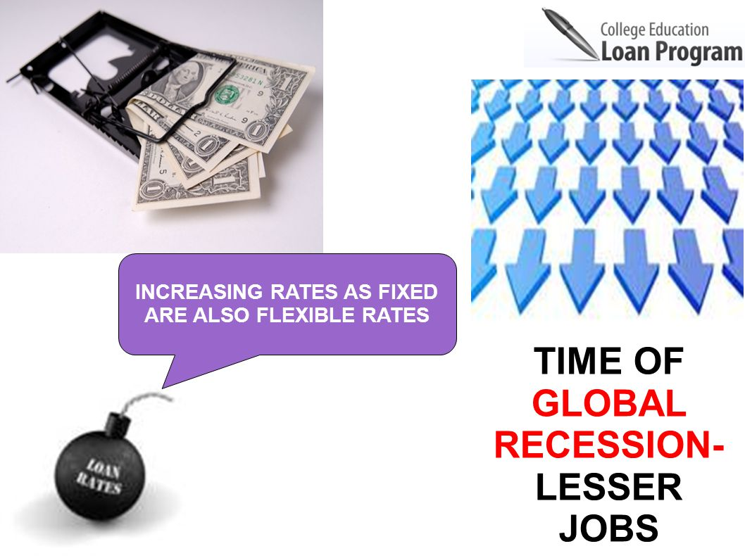 INCREASING RATES AS FIXED ARE ALSO FLEXIBLE RATES TIME OF GLOBAL RECESSION- LESSER JOBS