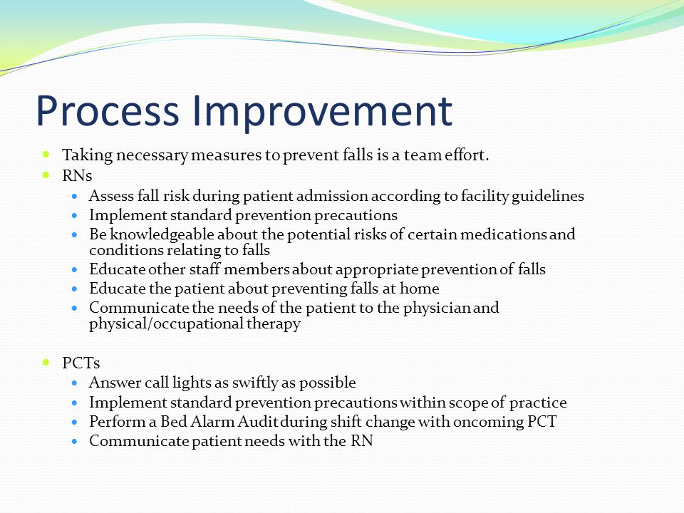 Process Improvement Taking necessary measures to prevent falls is a team effort.