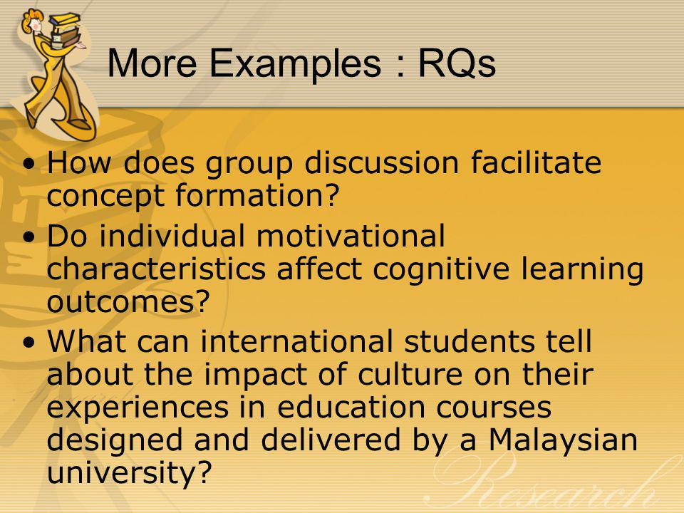 More Examples : RQs How does group discussion facilitate concept formation.
