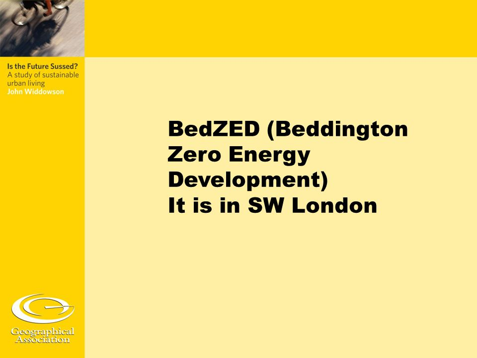 Bedzed: your work An exam question from 2010 said Use one or more named case studies to describe the features of a sustainable settlement. (8 marks) Read the 4 answers, all of which I gave 8/8
