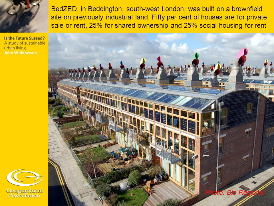 BedZED, in Beddington, south-west London, was built on a brownfield site on previously industrial land. Fifty per cent of houses are for private sale