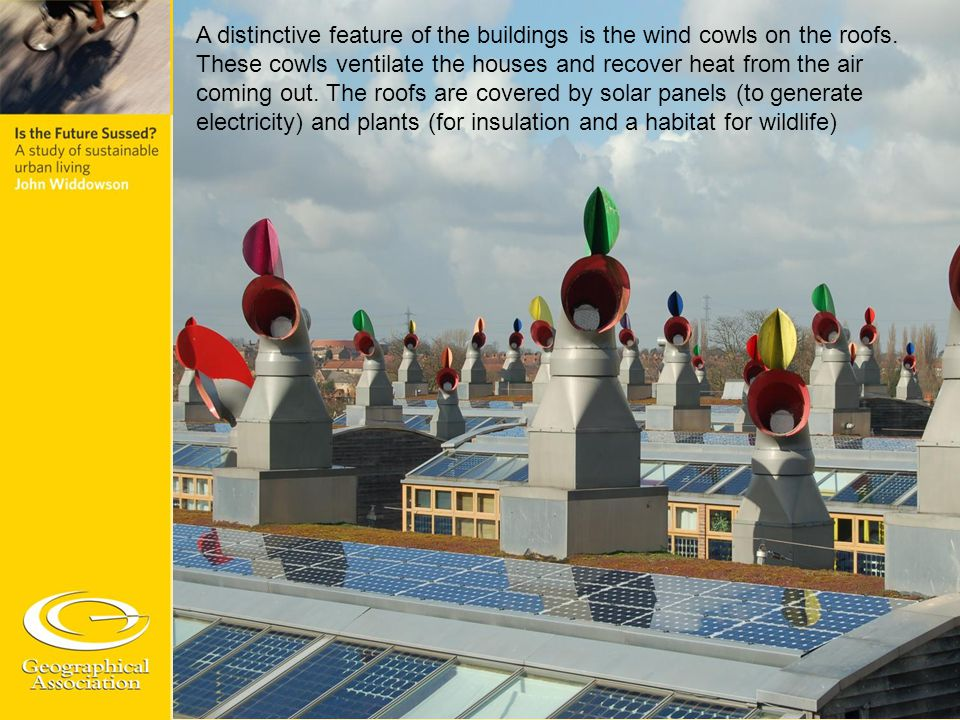 A distinctive feature of the buildings is the wind cowls on the roofs. These cowls ventilate the houses and recover heat from the air coming out. The
