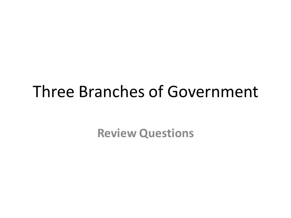 Three Branches of Government Review Questions