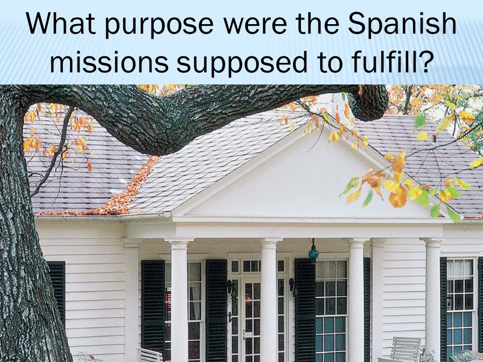 What purpose were the Spanish missions supposed to fulfill?