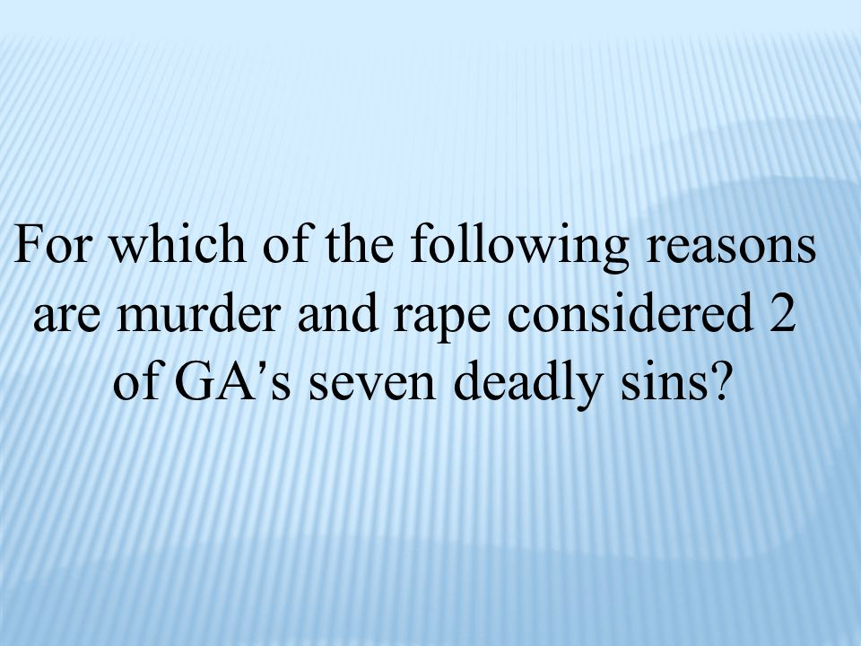 For which of the following reasons are murder and rape considered 2 of GA ' s seven deadly sins?