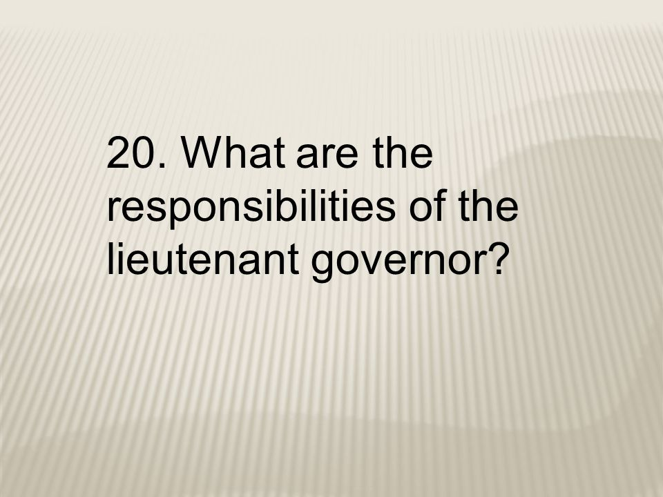 20. What are the responsibilities of the lieutenant governor?