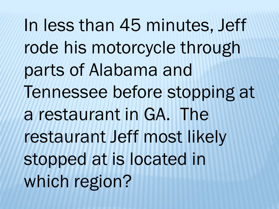 In less than 45 minutes, Jeff rode his motorcycle through parts of Alabama and Tennessee before stopping at a restaurant in GA. The restaurant Jeff mo