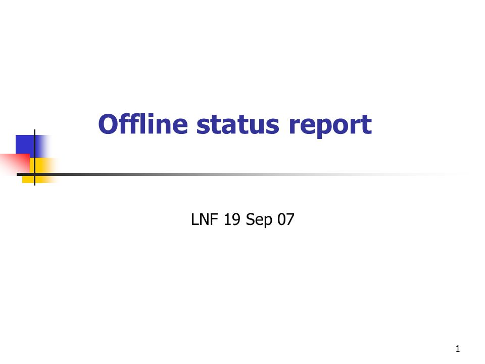 1 Offline status report LNF 19 Sep 07