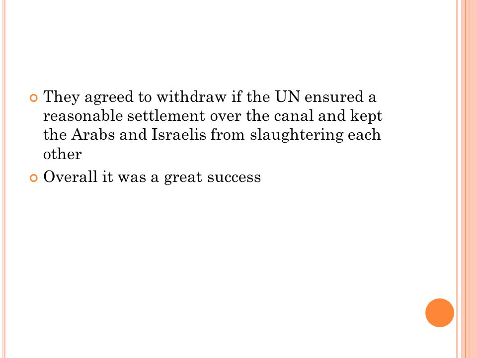 They agreed to withdraw if the UN ensured a reasonable settlement over the canal and kept the Arabs and Israelis from slaughtering each other Overall it was a great success
