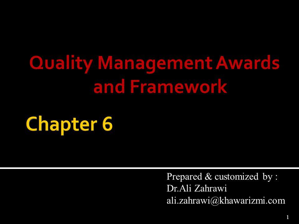Quality Management Awards and Framework 1 Prepared & customized by : Dr.Ali Zahrawi ali.zahrawi@khawarizmi.com