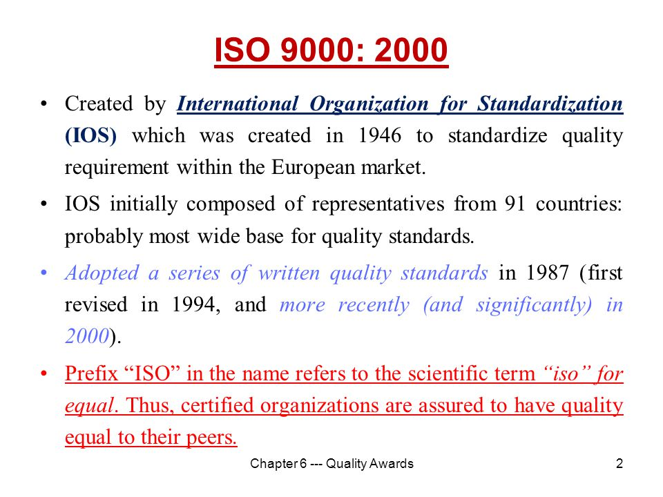 2 ISO 9000: 2000 Created by International Organization for Standardization (IOS) which was created in 1946 to standardize quality requirement within t